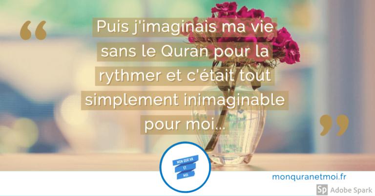 J'imaginais ma vie sans le Quran… C'était impensable et inimaginable!
