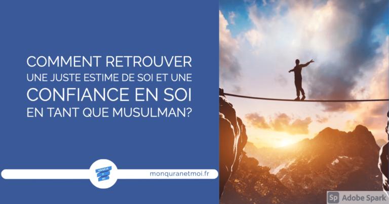 Comment retrouver une juste estime de soi et une confiance en soi en tant que musulman?